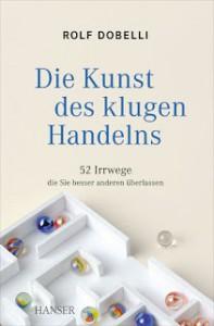 Rolf Dobelli - Die Kunst des klaren Handelns